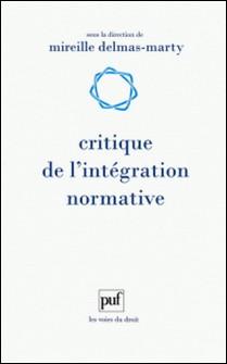 Critique de l'intégration normative - L'apport du droit comparé à l'harmonisation des droits-Mireille Delmas-Marty