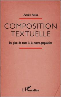 Composition textuelle - Du plan à la macro-proposition-André Avias