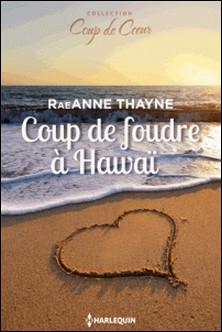 Coup de foudre à Hawaï-RaeAnne Thayne
