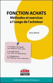 Fonction achats - Méthodes et exercices à l'usage de l'acheteur-Brice Malm
