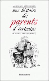 Une histoire des parents d'écrivains - De Balzac à Marguerite Duras-Etienne Kern , Anne Boquel
