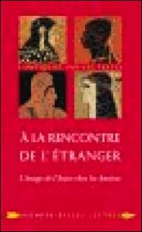 A la rencontre de l'étranger - L'image de l'Autre chez les Anciens-Christophe Cusset , Gérard Salamon