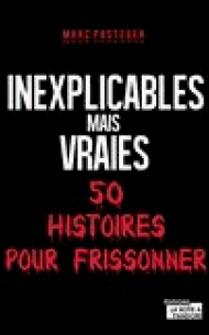 Inexplicables mais vraies - 50 histoires pour frissonner-La Boîte à Pandore , Marc Pasteger