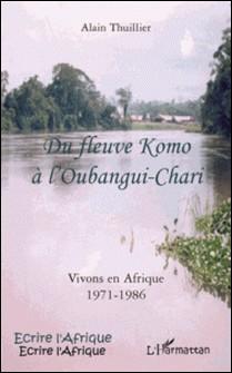 Du fleuve Komo à l'Oubangui-Chari - Vivons en Afrique 1971-1986-Alain Thuillier