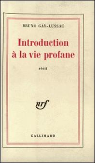 Introduction à la vie profane-Bruno Gay-Lussac