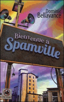 Bienvenue à Spamville-Dominic Bellavance