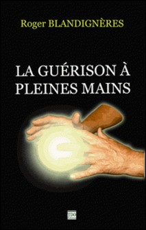 La guérison à pleines mains-Roger Blandignères