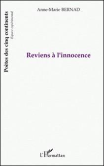 Reviens à l'innocence-Anne-Marie Bernad