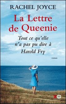 La lettre de Queenie - Tout ce qu'elle n'a pas pu dire à Harold Fry-Rachel Joyce