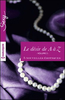 Le désir de A à Z, volume 2 - 5 nouvelles érotiques-Anne Calhoun , Megan Hart , Georgia E. Jones , Anne Da Costa , Portia Da Costa