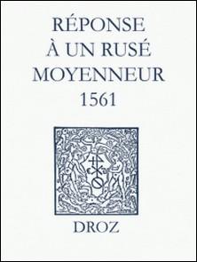 Recueil des opuscules 1566. Réponse à un rusé moyenneur (1561)-Max Engammare , Laurence Vial-Bergon
