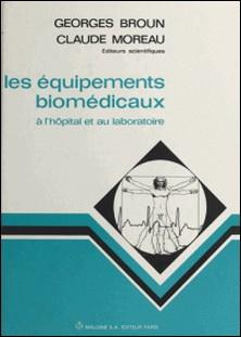 Les équipements bio-médicaux à l'hôpital et au laboratoire-Georges Broun , Claude Moreau