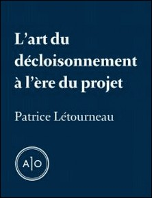 L'art du décloisonnement à l'ère du projet-Patrice Létourneau
