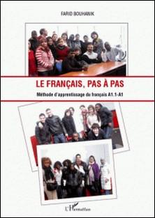 Le français, pas à pas - Méthode d'aprentissage du français A 1.1 - A 1-Farid Bouhanik