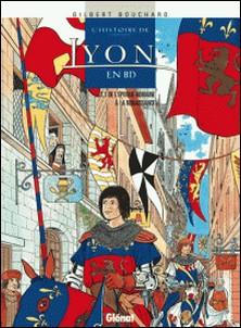 L'Histoire de Lyon en BD - Tome 01 - De l'époque romaine à la Renaissance-Gilbert Bouchard