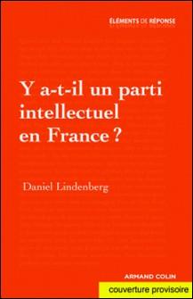 Y a-t-il un parti intellectuel en France ?-Daniel Lindenberg