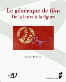 Le générique de film - De la lettre à la figure-Laurence Moinereau