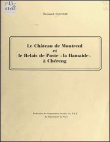 Le château de Montreul et le relais de poste la Hamaide à Chéreng-Bernard Coussée , Gérard-Jacques Lustremant , Guy Moguet