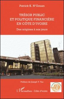 Trésor public et politique financière en Côte d'Ivoire - Des origines à nos jours-Patrick N'Gouan