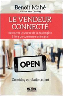 Le vendeur connecté - Retrouver le sourire de la boulangère à l'ère du commerce multicanal-Benoit Mahé