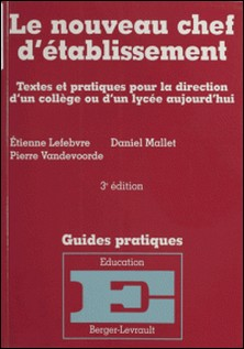 LE NOUVEAU CHEF D'ETABLISSEMENT. Textes et pratiques politiques pour la direction d'un collège ou d'un lycée aujourd'hui, mise à jour octobre 1998-Etienne Lefebvre