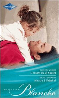 L'enfant du Dr Suarez - Miracle à l'hôpital-Meredith Webber , Michelle Dunaway