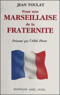 Pour une Marseillaise de la fraternité-Jean Toulat , Abbé Pierre