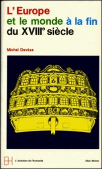 L'Europe et le Monde à la fin du XVIIIè siècle-Michel Devèze