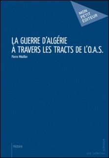 La Guerre d'Algérie à travers les tracts de l'O.A.S-Pierre Meallier