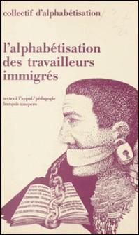 L'alphabétisation des travailleurs immigrés-Collectif d'alphabétisation , Emile Copfermann , Fernand Oury