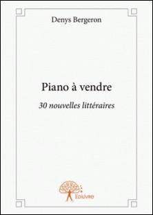 Piano à vendre - 30 nouvelles littéraires-Denys Bergeron