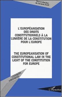 L'européanisation des droits constitutionnels à la lumière de la constitution pour l'Europe : The europeanisation of constitutional law in the light of the constitution for Europe-Jacques Ziller