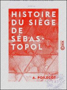 Histoire du siège de Sébastopol - Suivie du siège de Saragosse-A. Poilecot