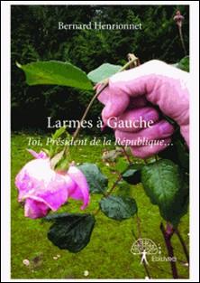 Larmes à Gauche - Toi, Président de la République.-Bernard Henrionnet