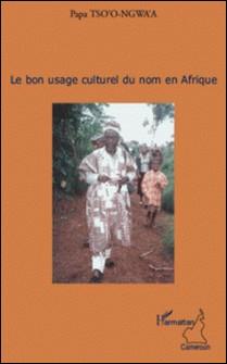 Le bon usage culturel du nom en Afrique-Papa Tso'o-Ngwa'a