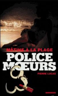 Police des moeurs nº208 Mâtine à la plage-Pierre Lucas