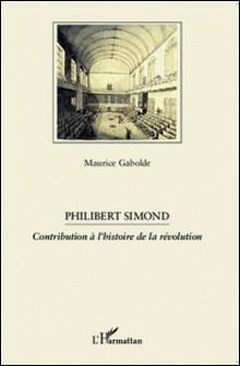 Philibert Simond - Contribution à l'histoire de la révolution-Maurice Gabolde
