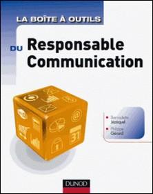 La Boîte à outils du Responsable Communication-Philippe Gérard , Bernadette Jézéquel