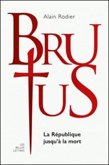 Brutus - La République jusqu'à la mort-Alain Rodier