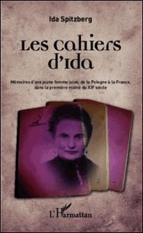 Les cahiers d'Ida - Mémoires d'une jeune femme juive, de la Pologne à la France, dans la première moitié du XXe siècle-Ida Spitzberg