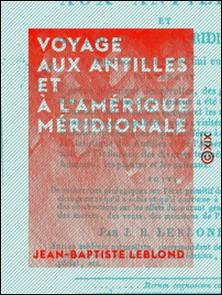 Voyage aux Antilles et à l'Amérique méridionale - Commencé en 1767 et fini en 1802-Jean-Baptiste Leblond