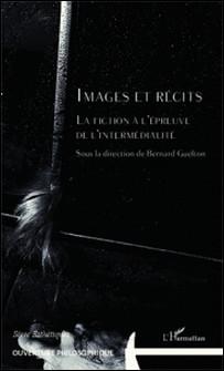 Images et récits - La fiction à l'épreuve de l'intermédialité-Bernard Guelton