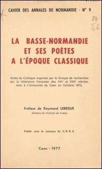 La Basse-Normandie et ses poètes à l'époque classique - Actes du Colloque organisé par le Groupe de recherches sur la littérature française des XVI¡ et XVII