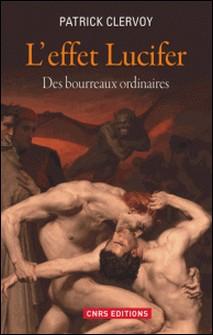 L'effet Lucifer - Du décrochage du sens moral à l'épidémie du mal-Patrick Clervoy