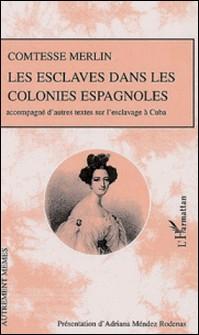 Les esclaves dans les colonies espagnoles - Accompagné d'autres textes sur l'esclavage à Cuba-Maria de las Mercedes