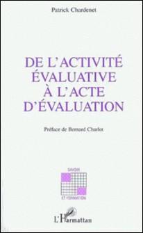 De l'activité évaluative à l'acte d'évaluation - Approche théorique et pratique communicationnelle-Patrick Chardenet