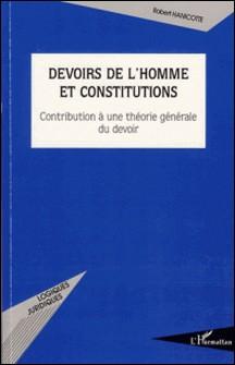Devoirs de l'homme et constitutions - Contribution à une théorie générale du devoir-Robert Hanicotte