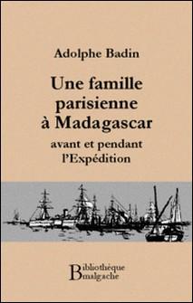 Une famille parisienne à Madagascar avant et pendant l'Expédition-Adolphe Badin