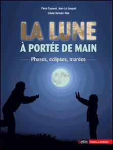 La Lune à portée de main - Phases, éclipses, marées-Pierre Causeret , Jean-Luc Fouquet , Liliane Sarrazin-Vilas