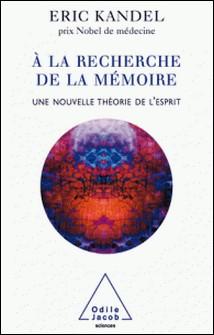 À la recherche de la mémoire - Une nouvelle théorie de l'esprit-Eric Kandel